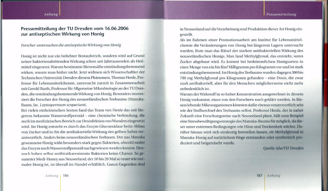 """Das Jubiläum einer wissenschaftlichen Entdeckung gilt es in diesem Jahr zu feiern. Im Jahr 2006 entschlüsselte ein Team von Forschern um den Lebensmittelchemiker Prof. Thomas Henle an der TU Dresden den einzigartigen Manukafaktor UMF. Die Wissenschaftler konnten zweifelsfrei feststellen, dass es sich dabei um das Zuckerabbauprodukt Methylglyoxal MGO handelt (siehe Pressemitteilung in meinem Buch """"Die Heilkraft des Honigs"""")."""